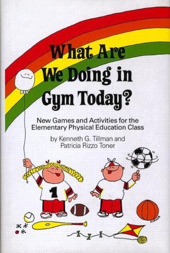What Are We Doing in Gym Today?: New Games and Activities for the Elementary Physical Education Class