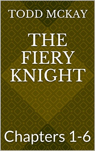 The Fiery Knight: Chapters 1-6 (Knights of the New Roundtable)
