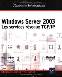 Windows Server 2003 : Les Services réseaux TCP/IP