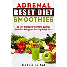 Adrenal Reset Diet Smoothies: 65 Easy Recipes for Hormonal Balance, Unlimited Energy and Amazing Weight-loss (Adrenal reset diet, Adrenal Reset, Ketogenic Diet, Smoothies)