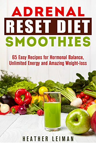 Adrenal Reset Diet Smoothies: 65 Easy Recipes for Hormonal ...