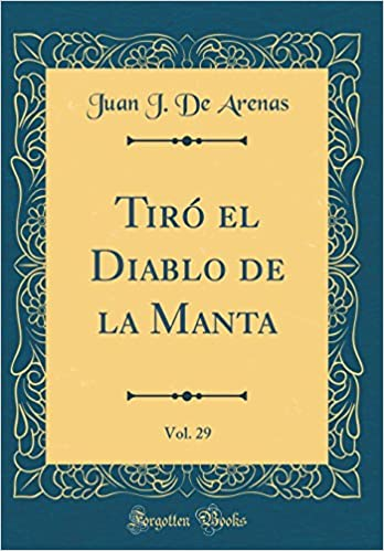 Tiró el Diablo de la Manta, Vol. 29 (Classic Reprint) (Spanish Edition): Juan J. De Arenas: 9780666317674: Amazon.com: Books