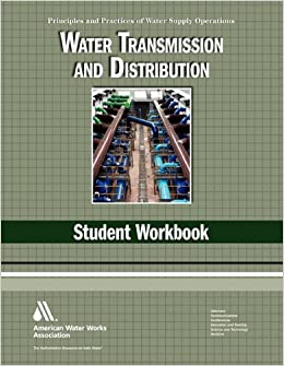 Water Transmission and Distribution WSO Student Workbook: Water Supply Operations (Principles and Practices of Water Supply Operations Series)