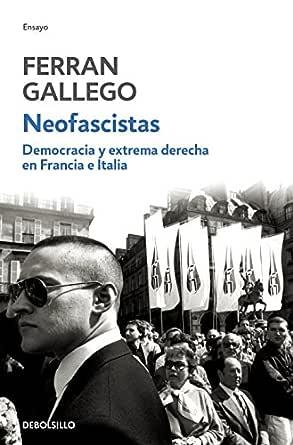 Neofascistas: Democracia y extrema derecha en Francia e Italia eBook: Gallego, Ferran: Amazon.es: Tienda Kindle
