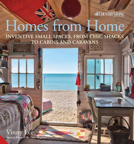 Homes from Home: Inventive Small Spaces, from Chic Shacks to Cabins and Caravans (Mobile Home Living)