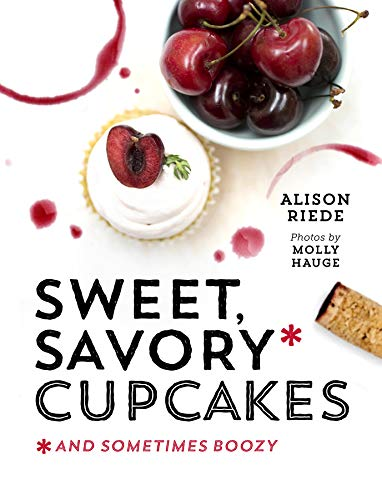 Sweet, Savory, and Sometimes Boozy Cupcakes ()