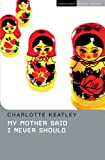Front cover for the book My Mother Said I Never Should by Charlotte Keatley