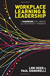 Workplace Learning and Leadership: A Handbook for Library and Nonprofit Trainers
