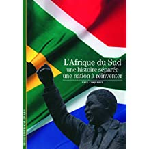 AFRIQUE DU SUD (L') : UNE HISTOIRE SÉPARÉE UNE NATION À RÉINVENTER