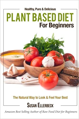 Plant based diet for beginners healthy pure delicious the plant based diet for beginners healthy pure delicious the natural way to look and feel your best susan ellerbeck 9781491003084 amazon books forumfinder Gallery