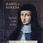 Maria of Agreda: Mystical Lady in Blue | Marilyn H. Fedewa
