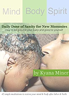 "Daily Dose of Sanity for New Mommies by [Miner, Kyana ""Qi Heart""]"