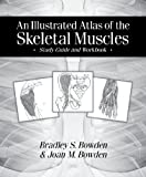 img - for An Illustrated Atlas of the Skeletal Muscles: Study Guide and Workbook book / textbook / text book