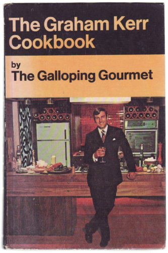 The Graham Kerr Cookbook by Graham Kerr