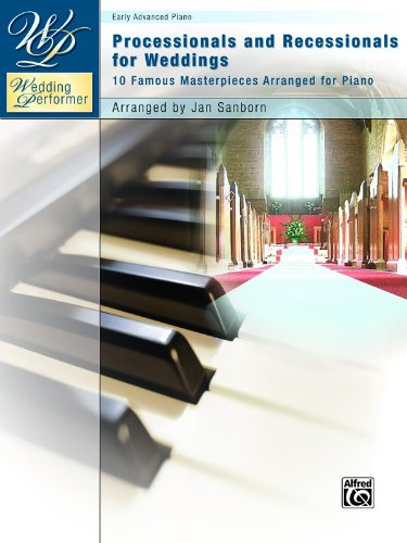 (Wedding Performer -- Wedding Processionals and Recessionals: 10 Famous Masterpieces Arranged for Piano (Wedding Performer Series) )