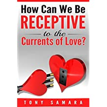 How Can We Be Receptive to the Currents of Love?: A Light & Positive Psychological Affirmation Dedicated to Self-Realisation, Self-Development, Inner Peace and Wellbeing, Compassion and Gratitude.