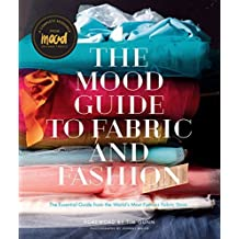 The Mood Guide to Fabric and Fashion: The Essential Guide from the World's Most Famous Fabric Store by Mood Designer Fabrics (2015-09-01)