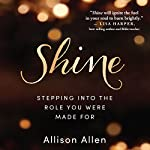 Shine: Stepping into the Role You Were Made For | Allison Allen