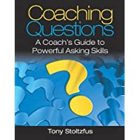 Coaching Questions: A Coach's Guide to Powerful Asking Skills
