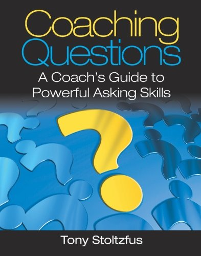 Coaching Questions: A Coach's Guide to Powerful Asking Skills 1