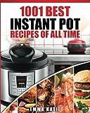img - for Instant Pot Cookbook: 1001 Best Instant Pot Recipes of All Time (Instant Pot, Instant Pot Slow Cooker, Slow Cooking, Meals, Instant Pot For Two, Crock Pot, Electric Pressure Cooker, Vegan, Paleo Diet) book / textbook / text book