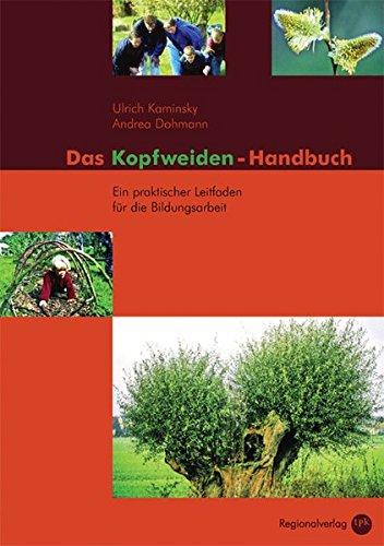 Das Kopfweiden-Handbuch: Ein praktischer Leitfaden für die Bildungsarbeit Taschenbuch – 20. Januar 2006 Ulrich Kaminsky Dohmann Andrea tpk-Verlag 393635913X