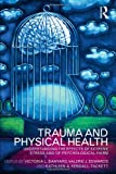 Trauma and Physical Health: Understanding the effects of extreme stress and of psychological harm, Victoria L. Banyard, 0415480787