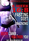 img - for WOMAN'S FITNESS: 6 Week 16:8 Fasting Diet and Training, Sexier Leaner Healthier You! The Essential Guide To Total Body Fitness,Train Like A Warrior and look like A Goddess, 16:8 Diet book / textbook / text book