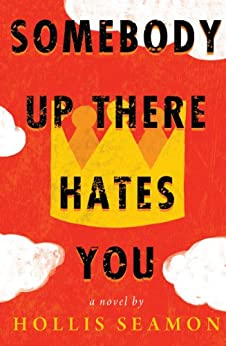 Somebody Up There Hates You: A Novel by [Seamon, Hollis]