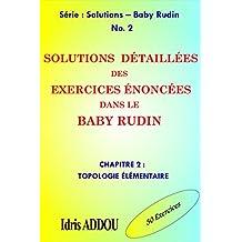 SOLUTIONS DÉTAILLÉES DES EXERCICES ÉNONCÉS DANS LE BABY RUDIN: CHAPITRE 2 : TOPOLOGIE ÉLÉMENTAIRE (SOLUTIONS - BABY RUDIN) (French Edition)