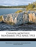 Canada Monthly, November 1912-April 1913, , 1175034363