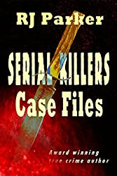 Serial Killers Case Files (True CRIME Library RJPP Book 7) (English Edition)