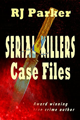 Serial Killers Case Files (True Crimes Collection RJPP Book 7)