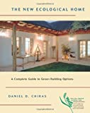 The New Ecological Home: A Complete Guide to Green Building Options (Chelsea Green Guides for Homeowners)