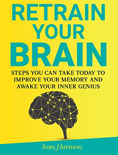 Retrain Your Brain: Steps You Can Take Today to Improve Your Memory and Awake Your Inner Genius (English Edition)