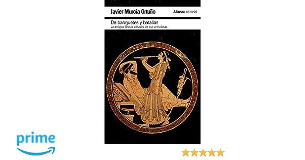 De banquetes y batallas: La antigua Grecia a través de su ...