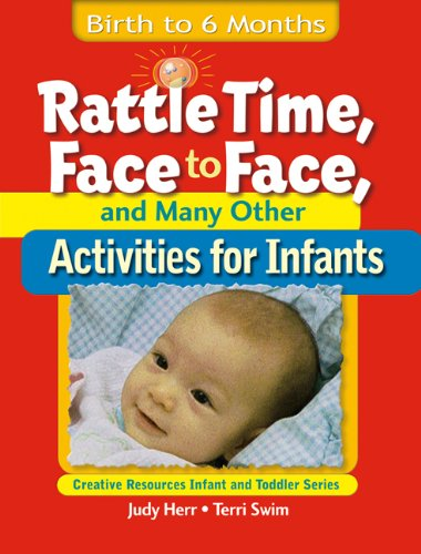 Rattle Time, Face to Face, & Many Other Activities for Infants: Birth to 6 Months (Creative Resources Infant and Tod