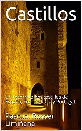 Castillos: Un recorrido por castillos de España, Francia Italia y Portugal. eBook: Rosser Limiñana, Pascual: Amazon.es: Tienda Kindle