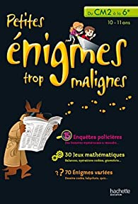 Petites énigmes trop malignes - Du CM2 à la 6e par Éric Berger