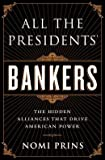 img - for The Hidden Alliances that Drive American Power All the Presidents' Bankers (Paperback) - Common book / textbook / text book