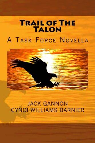 Book: Trail of The Talon - A Task Force Novella (Task Force Novels) by Jack Gannon & Cyndi Williams-Barnier (J&C Wordsmiths)