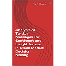 Analysis of Twitter Messages for Sentiment and Insight for use in Stock Market Decision Making