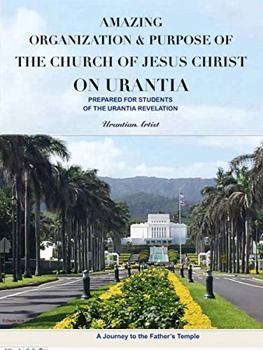 Amazing Organization & Purpose of the Church of Jesus Christ on Urantia (English Edition)