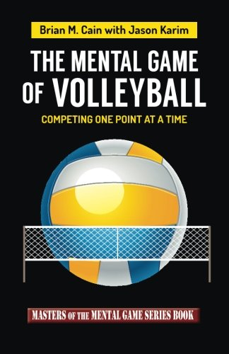 The Mental Game of Volleyball: Competing One Point At A Time (Masters of The Mental Game Band 19)