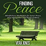 Finding Peace: Mindfulness Meditation for Inner Peace, Deep Relaxation and Peace of Mind | Vera Jones