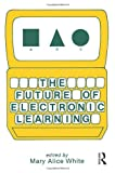 The Future of Electronic Learning, , 0898593867