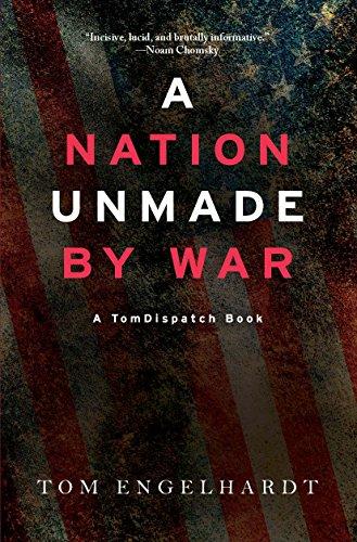 A Nation Unmade by War (Tomdispatch) (Best Political Blogs Uk)