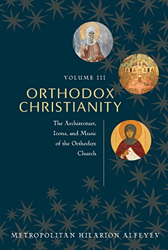 Orthodox Christianity Volume III : The Architecture, Icons, And Music Of The Orthodox Church