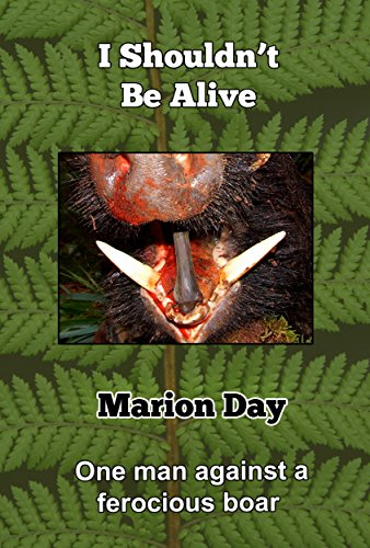 (I Shouldn't be Alive: One man against a ferocious boar (Heart of the Hunter Book 11))
