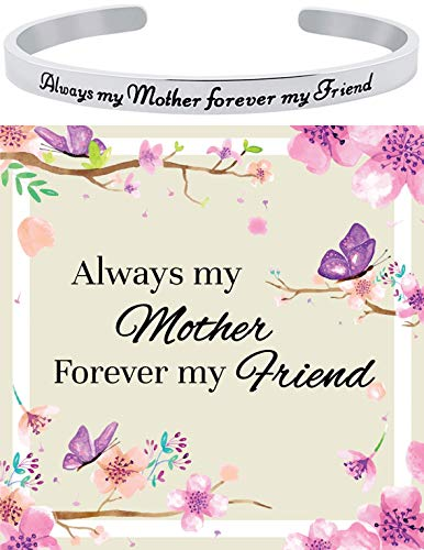 Mother's Day Jewelry Gift - Mom Bracelet Gift from Son or Daughter 'Always My Mother Forever My Friend' Sentimental Quote Mantra Cuff Band Bracelet Best Mom Ever Gifts for Birthday (Silver Tone)
